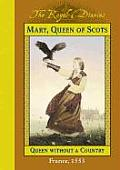 Royal Diaries Mary Queen of Scots Queen Without a Country France 1553