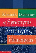 Scholastic Dictionary of Synonyms Antonyms & Homonyms