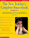 The New Teacher's Complete Sourcebook/Grades K-4: A Success Guide That Makes You Through Your First Year in the Classroom..and Helps You Build the Fou