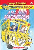 Magic School Bus Science Chapter Books #12: Amazing Magnetism