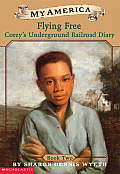 Corey's Underground Railroad Diaries: Book Two: Flying Free (My America)