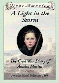 DEAR AMERICA: A LIGHT IN THE STORM, CIVIL WAR DIARY OF AMILIA MARTIN