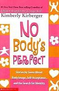 No Bodys Perfect Stories by Teens about Body Image Self Acceptance & the Search for Identity