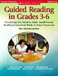 Guided Reading in Grades 3 6 Everything You Need to Make Small Group Reading Instruction Work in Your Classroom