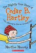 Slightly True Story Of Cedar B Hartley