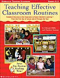 Teaching Effective Classroom Routines: Establish Structure in the Classroom to Foster Children's Learning--From the First Day of School and All Throug