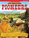 Easy Simulations: Pioneers: A Complete Tool Kit with Background Information, Primary Sources, and More That Help Students Build Reading and Writin