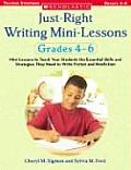 Just Right Writing Mini Lessons Grades 4 6 Mini Lessons to Teach Your Students the Essential Skills & Strategies They Need to Write Fiction & No
