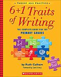 6+1 Traits of Writing The Complete Guide for the Primary Grades Theory & Practice