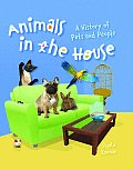 Animals in the House: A History of Pets and People