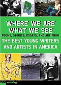 Where We Are What We See The Best Young Writers & Artists in America