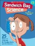 Sandwich Bag Science: Grades 4-8: 25 Easy, Hands-On Activities That Teach Key Concepts in Physical, Earth, and Life Sciences - And Meet the Science St