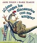 Como Juegan los Dinosaurios Con Sus Amigos How Do Dinosaurs Play with Their Friends