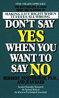 Dont Say Yes When You Want to Say No Making Life Right When It Feels All Wrong
