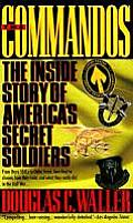 The Commandos: The Inside Story of America's Secret Soldiers