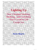 Lighting up: How I Stopped Smoking, Drinking, and Everything Else I Loved in Life except Sex Cover