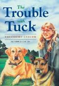 Trouble with Tuck The Inspiring Story of a Dog Who Triumphs Against All Odds