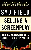 Selling a Screenplay The Screenwriters Guide to Hollywood