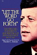 Let the Word Go Forth The Speeches Statements & Writings of John F Kennedy 1947 to 1963
