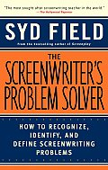 Screenwriters Problem Solver How to Recognize Identify & Define Screenwriting Problems