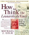 How to Think Like Leonardo DaVinci: Seven Steps to Genius Every Day