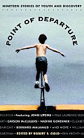 Point Of Departure 19 Stories Of Youth