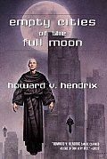 Empty Cities Of The Full Moon by Howard Hendrix