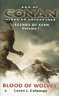 Age Of Conan Hyborian Adventures: Legends Of Kern Trilogy #01: Age Of Conan: Blood Of Wolves: Legends Of Kern,... by Loren L. Coleman