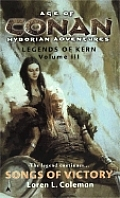 Age Of Conan Hyborian Adventures: Legends Of Kern Trilogy #03: Songs Of Victory: Legends Of Kern, Volume IIL by Loren L. Coleman