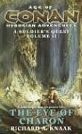 Age Of Conan Hyborian Adventures: A Soldier's Quest #02: The Eye Of Charon by Richard A. Knaak