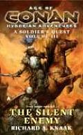 Age Of Conan Hyborian Adventures: A Soldier's Quest #03: The Silent Enemy by Richard Knaak