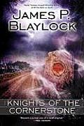 The Knights Of The Cornerstone by James P Blaylock