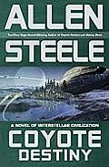 Coyote Destiny: A Novel Of Interstellar Civilization (Coyote Chronicles) by Allen Steele