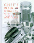 Chefs book of formulas yields & sizes 2nd edition