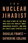 Nuclear Jihadist The True Story of the Man Who Sold the Worlds Most Dangerous Secrets & How We Could Have Stopped Him