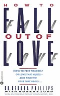 How to Fall Out of Love How to Free Yourself of Love That Hurts & Find the Love That Heals
