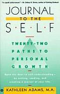 Journal to the Self: Twenty-Two Paths to Personal Growth - Open the Door to Self-Understanding by Reading, Writing, and Creating a Journal