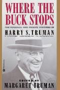 Where the Buck Stops The Personal & Private Writings of Harry S Truman