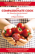 Compassionate Cook Please Dont Eat the Animals