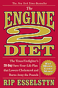 Engine 2 Diet the Texas Firefighters 28 Day Save Your Life Plan That Lowers Cholesterol & Burns Away the Pounds