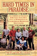Hard Times In Paradise An American Familys Struggle to Carve Out a Homestead in Californias Redwood Mountains