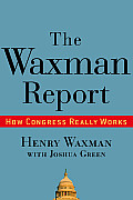 Waxman Report How Congress Really Works