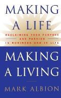 Making a Life, Making a Living: Reclaiming Your Purpose & Passion in Business & in Life