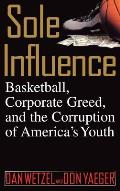 Sole Influence: Basketball, Corporate Greed and the Corruption of America's Youth