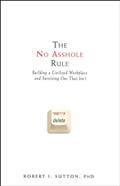 No Asshole Rule Building a Civilized Workplace & Surviving One That Isnt