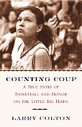 Counting Coup A True Story Of Basketball
