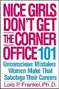 Nice Girls Dont Get the Corner Office 101 Unconscious Mistakes Women Make That Sabotage Their Careers