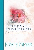 Joy of Believing Prayer Deepen Your Friendship with God