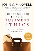 There's No Such Thing As Business Ethics : There's Only One Rule for Making Decisions (03 Edition)
