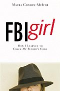 FBI Girl How I Learned to Crack My Fathers Code